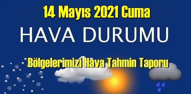14 Mayıs 2021 Cuma Hava durumu açıklandı