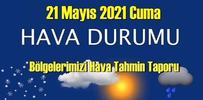 21 Mayıs 2021 Cuma Hava durumu açıklandı, Bölgelerimizin Son durumu!