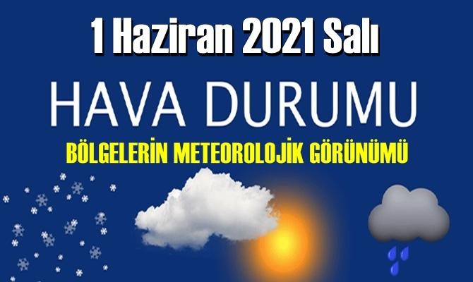 1 Haziran 2021 Salı Hava durumu açıklandı