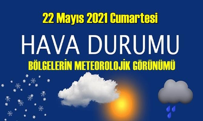 22 Mayıs 2021 Cumartesi Hava durumu açıklandı, Bölgelerimizin Son durumu!