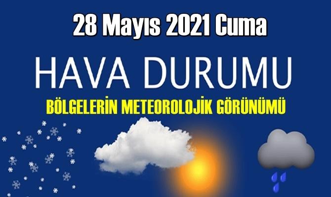 28 Mayıs 2021 Cuma BÖLGELERİN METEOROLOJİK GÖRÜNÜM