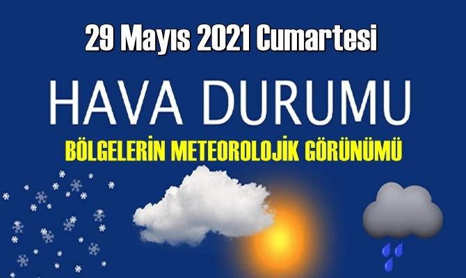 29 Mayıs 2021 Cumartesi Hava durumu açıklandı