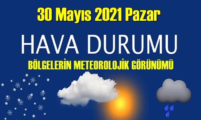 30 Mayıs 2021 Pazar Hava durumu açıklandı
