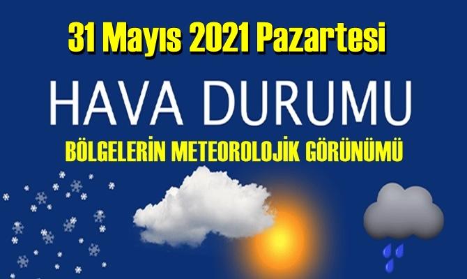 31 Mayıs 2021 Pazartesi Hava durumu açıklandı