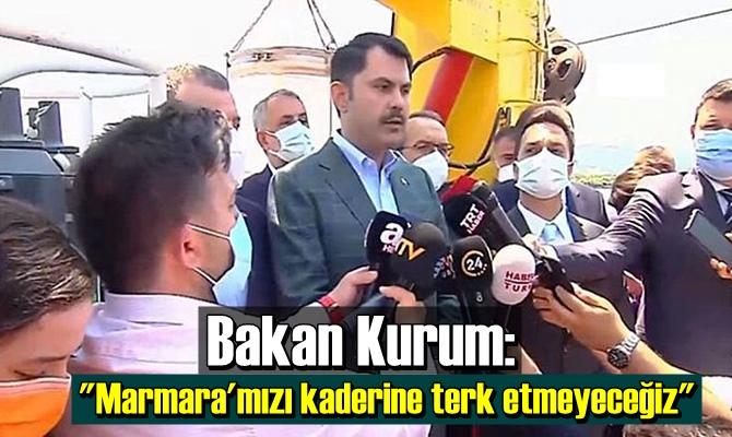 """""""Marmara'mızı kaderine terk etmeyeceğiz"""""""