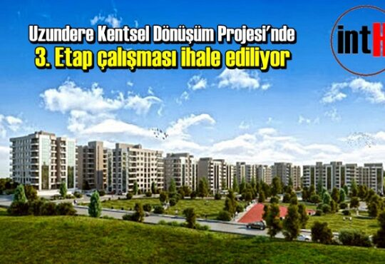 Uzundere Kentsel Dönüşüm Projesi'nde 3. Etap çalışması ihale ediliyor.
