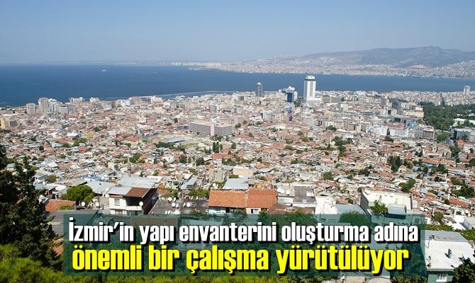 İzmir'in yapı envanterini oluşturma adına önemli bir çalışma yürütülüyor