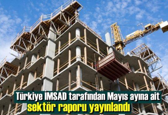 Türkiye İMSAD tarafından Mayıs ayına ait sektör raporu yayınlandı