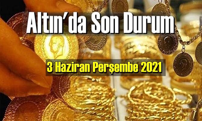 Altın fiyatları 3 Haziran Perşembe 2021, altın yatırımcılar ve ekonomi gündemini takip edenlerin yakın takibinde