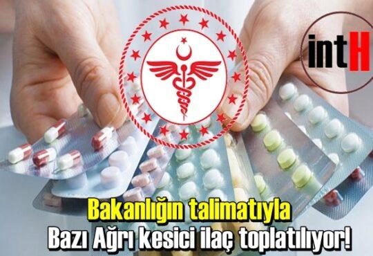 Bazı Ağrı kesici ilaçlar toplatılıyor!