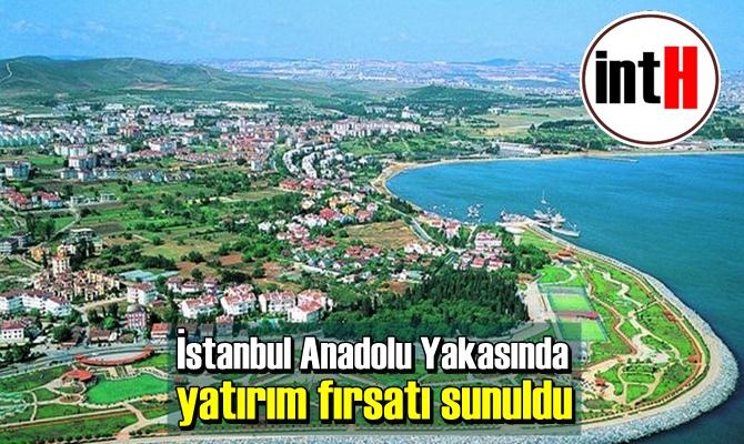 İstanbul Anadolu Yakasında yatırım fırsatı sunuldu