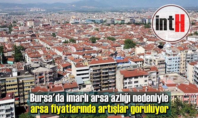 Bursa'da imarlı arsa azlığı nedeniyle arsa fiyatlarında artışlar görülüyor