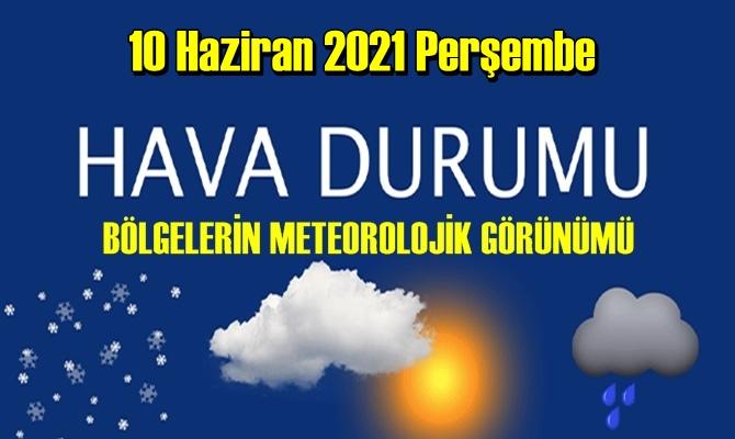 10 Haziran 2021 Perşembe Hava durumu açıklandı, Bölgelerimizin Son durumu!