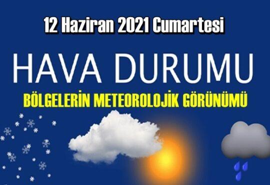 12 Haziran 2021 Cumartesi Hava durumu açıklandı