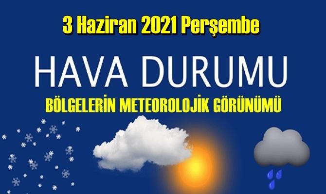 3 Haziran 2021 Perşembe Hava durumu açıklandı,