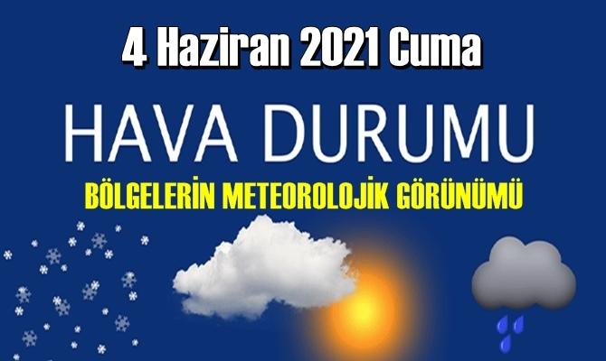 4 Haziran 2021 Cuma Hava durumu açıklandı