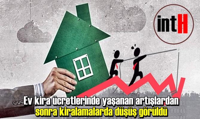 Ev kira ücretlerinde yaşanan artışlardan sonra kiralamalarda düşüş görüldü
