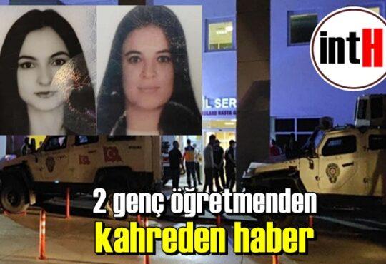 2 genç öğretmen Suzan Basın (28) ve Büşra Yıldız (27) kaza sonucu hayatlarını kaybetti